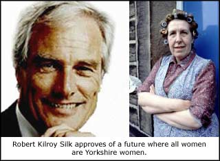 Robert Kilroy Silk approves of a future where all women are Yorkshire women.